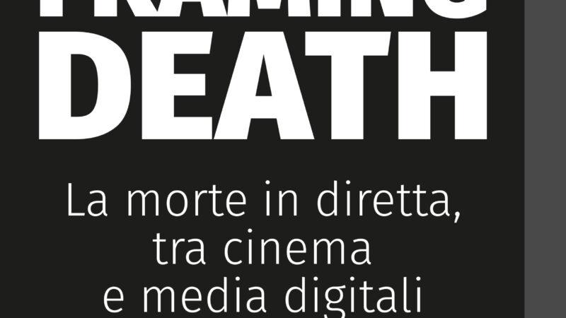 """Uscito """"Framing Death"""", libro sulla morte in diretta a cinema (e non solo)"""
